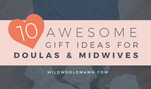 10 awesome gift ideas for doulas and midwives - Wild World Mama