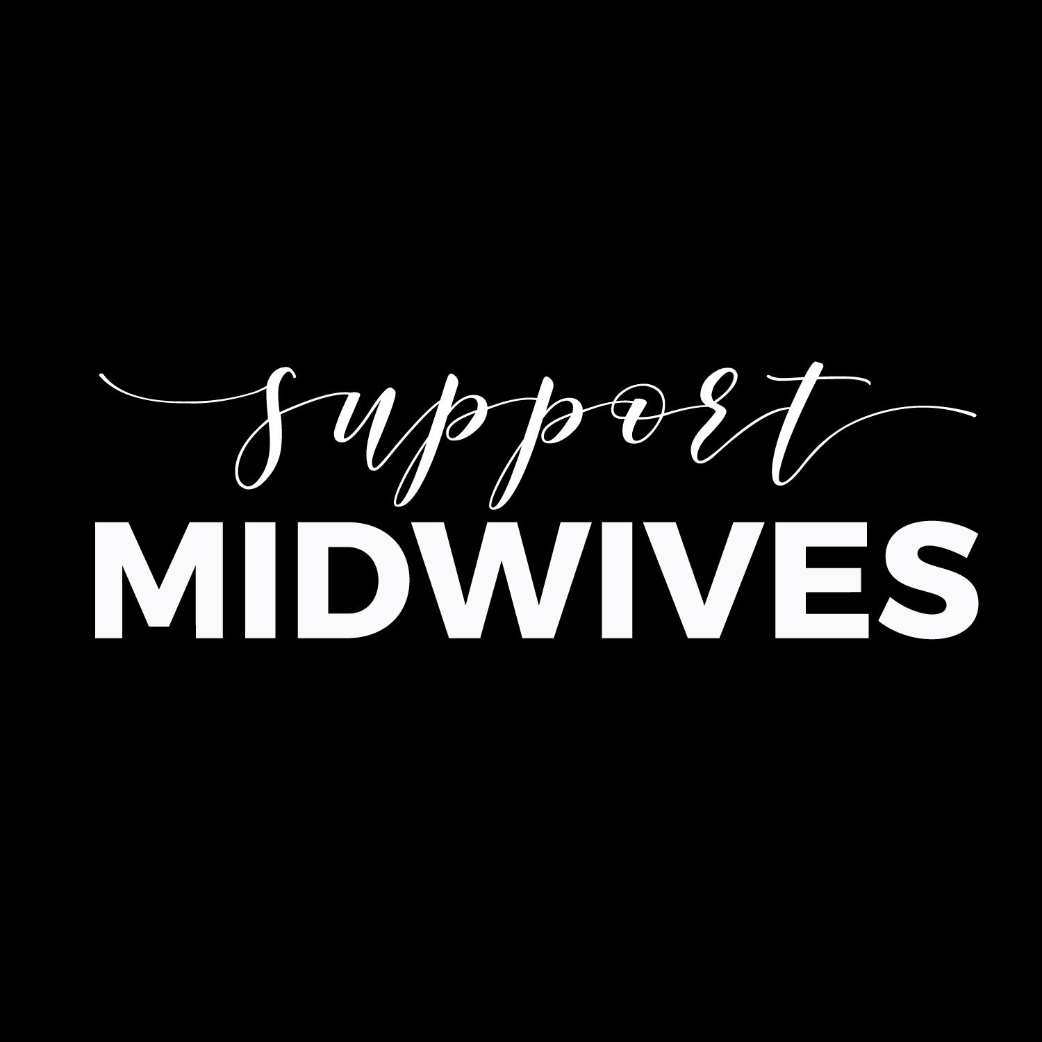 Support Midwives Shirt by Wild World Mama