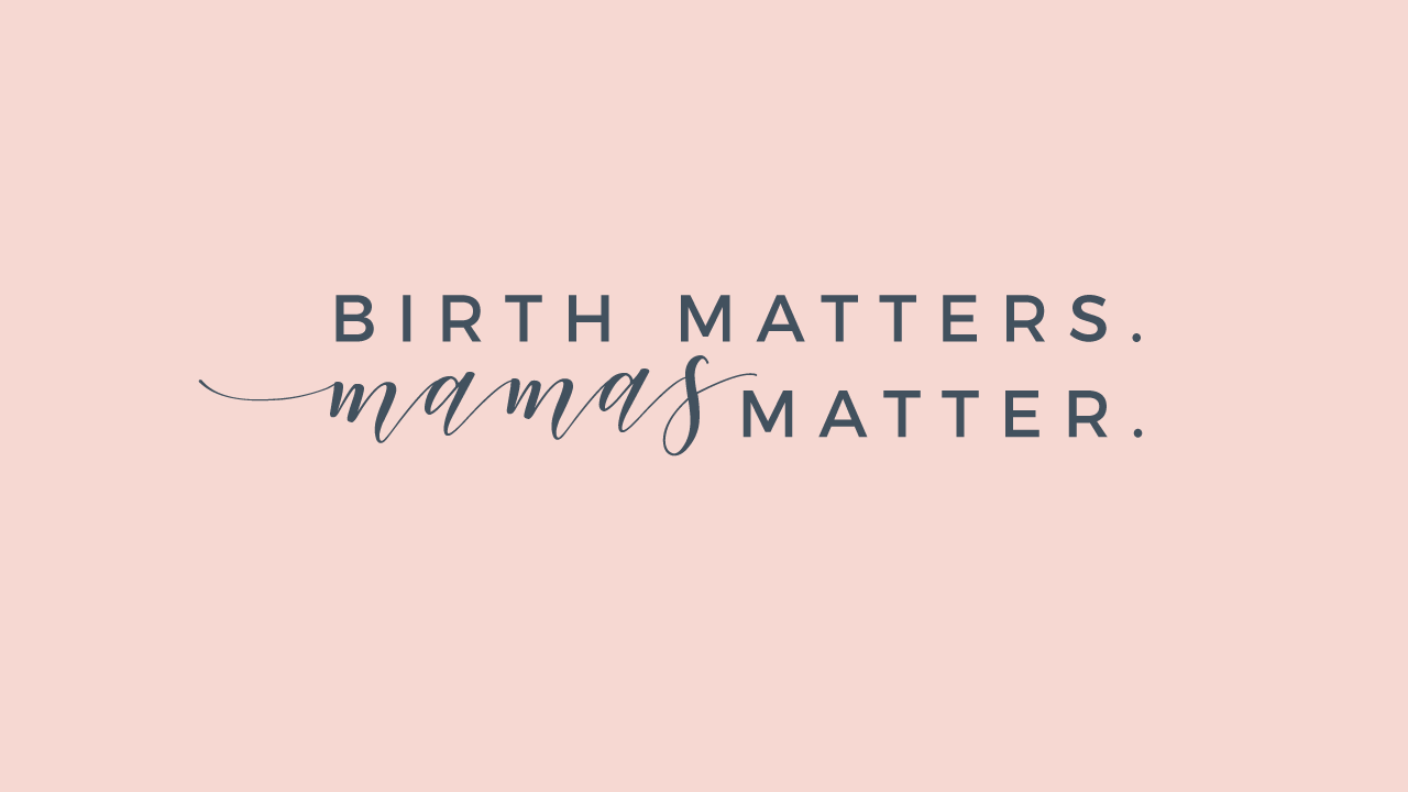 Birth Matters. Mamas Matter. Wild World Mama.